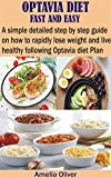 OPTAVIA DIET FAST AND EASY: A simple detailed step by step guide on how to rapidly lose weight and...