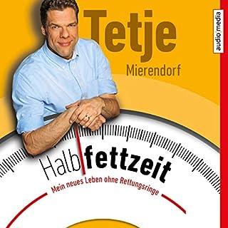 Halbfettzeit     Mein neues Leben ohne Rettungsringe              Autor:                                                                                                                                 Tetje Mierendorf                               Sprecher:                                                                                                                                 Tetje Mierendorf                      Spieldauer: 4 Std. und 51 Min.     72 Bewertungen     Gesamt 4,4