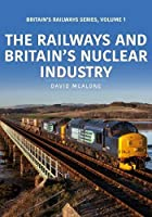 The Railways and Britain's Nuclear Industry