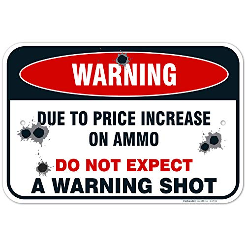 No Trespassing Sign, Due to Increase on Ammo Do Not Expect a Warning Shot, 12x18 Inches, Rust Free .063 Aluminum, Fade Resistant, Easy Mounting, Indoor/Outdoor Use, Made in USA by SIGO SIGNS