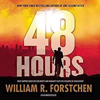 48 Hours                   Written by:                                                                                                                                 William R. Forstchen                               Narrated by:                                                                                                                                 Bronson Pinchot                      Length: 11 hrs and 11 mins     5 ratings     Overall 4.4