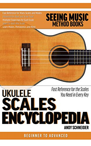 Ukulele Scales Encyclopedia: Fast Reference for the Scales You Need in Every Key