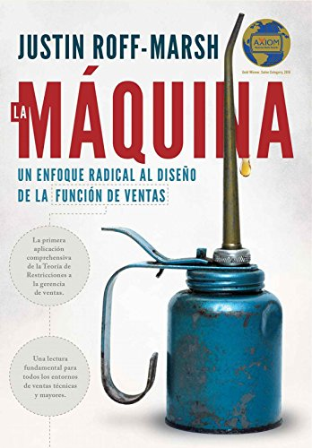 La Máquina: Un enfoque radical al diseño de la función de ventas (The Machine: A Radical Approach to the Design of the Sales Function)