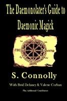 The Daemonolater's Guide to Daemonic Magick by S. Connolly(2010-03-02)