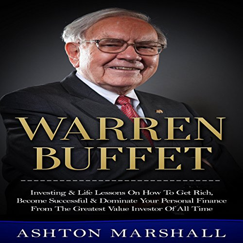 Warren Buffett: Investing & Life Lessons on How to Get Rich, Become Successful & Dominate Your Personal Finance from the Greatest Value Investor of All audiobook cover art