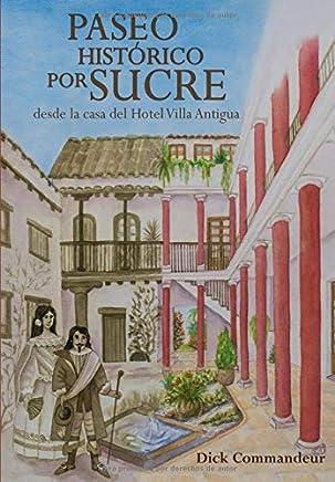 Paseo histórico por Sucre desde la casa del Hotel Villa Antigua (Spanish Edition)
