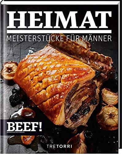 BEEF! HEIMAT: Meisterstücke für Männer: Meisterstcke fr Mnner (BEEF!-Kochbuchreihe)