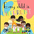 Every Child Is Different: A children's picture book about diversity, kindness, justice and equality. Ideal for toddlers & preschoolers.