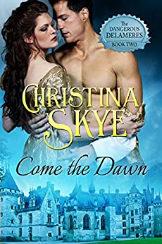 Come the Dawn (The Dangerous Delameres Book 2) by [Christina Skye]