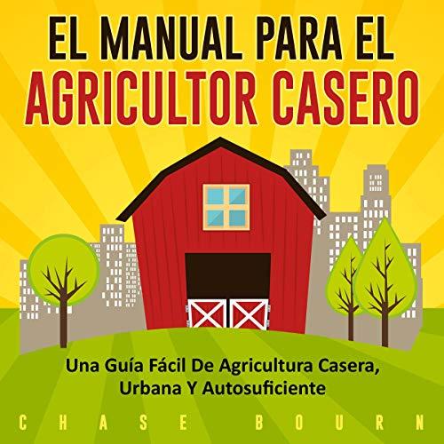 El Manual Para el Agricultor Casero [The Backyard Homestead Manual]  By  cover art
