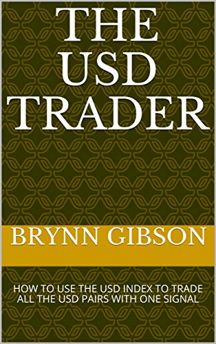 THE USD TRADER: HOW TO USE THE USD INDEX TO TRADE ALL THE USD PAIRS WITH ONE SIGNAL (English Edition)