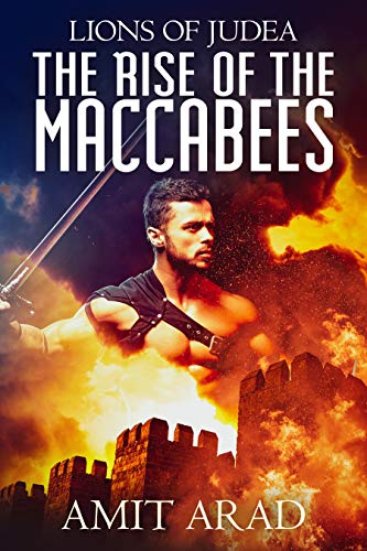 The Rise of the Maccabees: A Historical Novel (Lions of Judea Book 1) by [Amit Arad]