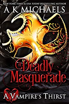 A Vampire's Thirst: A Deadly Masquerade by [A K Michaels, Monica La Porta]