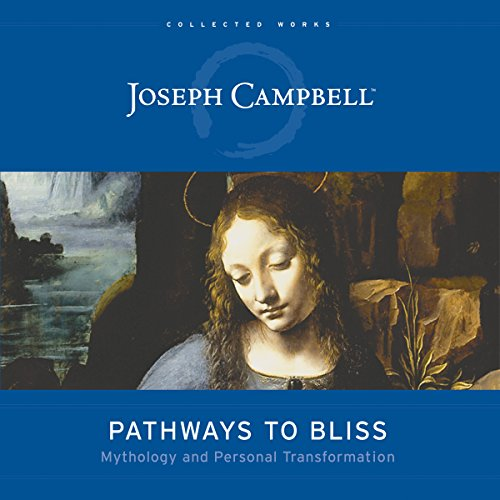 Pathways to Bliss     Mythology and Personal Transformation (The Collected Works of Joseph Campbell)               Written by:                                                                                                                                 Joseph Campbell,                                                                                        David Kudler                               Narrated by:                                                                                                                                 Fred Stella                      Length: 8 hrs and 5 mins     5 ratings     Overall 5.0