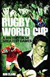 Rugby World Cup Greatest Games: A History in 50 Matches (English Edition)