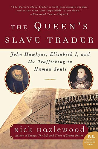 The Queen's Slave Trader: John Hawkyns, Elizabeth I, and the Trafficking in Human Souls (P.S.)