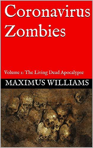 Coronavirus Zombies: Volume 1: The Living Dead Apocalypse (Coronavirus Zombies Short Stories)