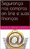 Segurança nas compras on line e suas finanças (Como cuidar do meu dinheiro Livro 1) (Portuguese Edition)