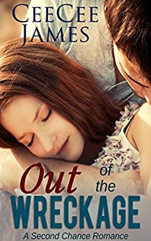 Out of the Wreckage (A Second Chance Romance Book 2) by [CeeCee James]