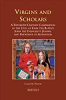 Virgins and Scholars: A Fifteenth-Century Compilation of the Lives of John the Baptist, John the Evangelist, Jerome, and Katherine of Alexandria (Medieval Women: Text and Contexts)