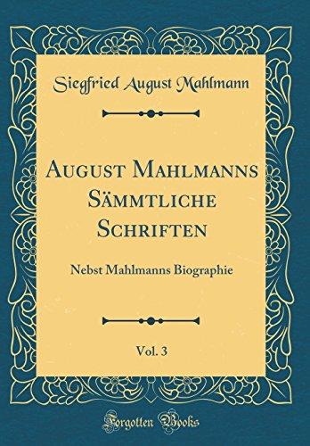 August Mahlmanns Sämmtliche Schriften, Vol. 3: Nebst Mahlmanns Biographie (Classic Reprint)
