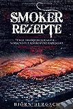 Smoker Rezepte: Über 100 BBQ Gri...
