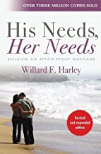 His Needs, Her Needs: Building an Affair-Proof Marriage by Harley, Willard F. 2nd (second) Revised Edition (2011)