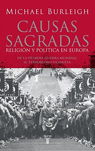 Causas sagradas: Religión y política en Europa. De la Primera Guerra Mundial al terrorismo islami eBook: Burleigh, Michael: Amazon.es: Tienda Kindle