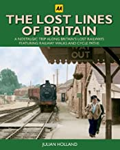 The Lost Lines of Britain (AA Illustrated Reference): Written by Julian Holland, 2010 Edition, Publisher: AA Publishing [Hardcover]