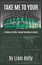 TAKE ME TO YOUR PARADISE: A history of Celtic related incidents & events