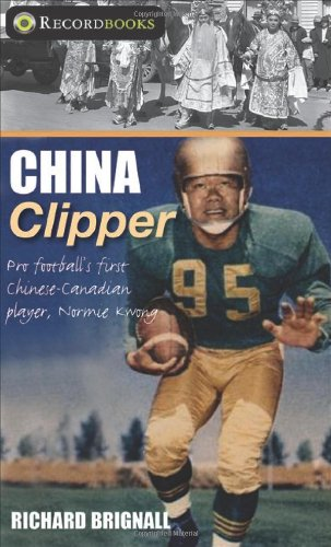 China Clipper: Pro Football's First Chinese-Canadian Player, Normie Kwong (Recordbooks)