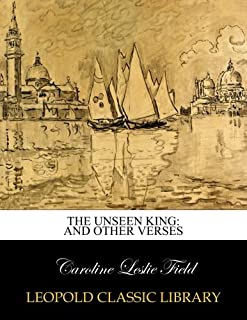The unseen king: and other verses