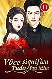 Vôce Significa Tudo Pra Mim 11: Eu suspeito que ele teve um caso (CEO indiferente e a Esposa carinhosa) (Portuguese Edition)