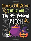 I Took a DNA Test Turns Out I'm 99 Percent Witch: Halloween Journal Notebook, Blank Lined Paperback Composition Book to write in, 150 pages, college ruled