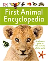 First Animal Encyclopedia: A First Reference Guide to the Animals of the World (DK First Reference)