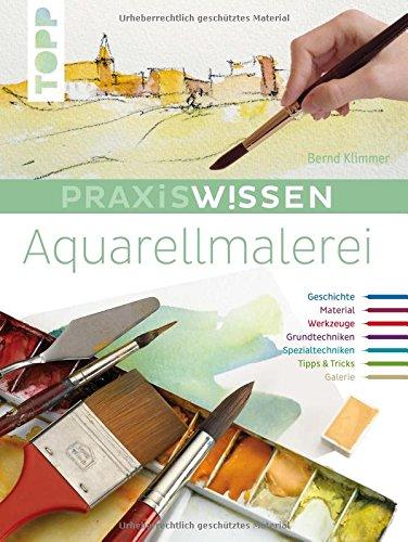 Praxiswissen Aquarellmalerei: Einzigartiges Nachschlagewerk für Farben, Pinsel, Zusatzmaterial und Techniken