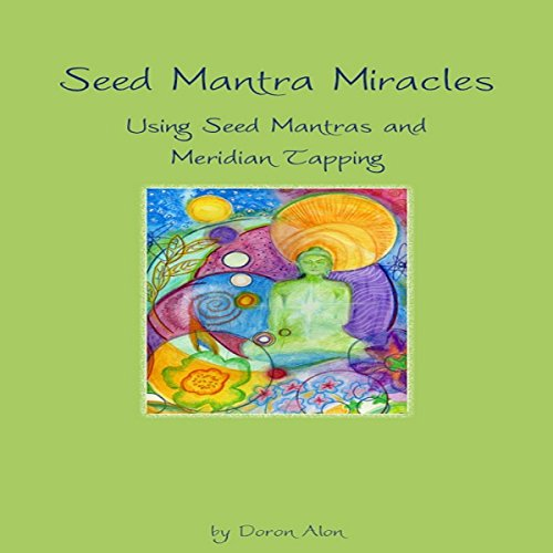 Seed Mantra Miracles: Using Seed Mantras and Meridian Tapping  audiobook cover art
