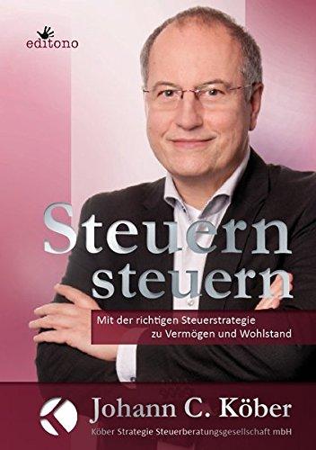 Steuern steuern: Mit der richtigen Steuerstrategie zu Vermögen und Wohlstand - Exklusivausgabe inkl. 50 Euro Gutschein
