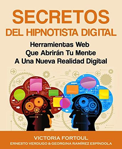 Secretos Del Hipnotista Digital: Herramientas Webs Que Abrirán Tu Mente A Una Nueva Realidad Digital
