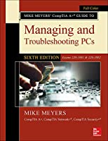 Mike Meyers' CompTIA A+ Guide to Managing and Troubleshooting PCs: Exams 220-1001 & 220-1002