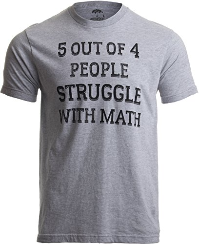 Ann Arbor T-shirt Co. 5 of 4 People Struggle with Math | Funny School Teacher Teaching Humor T-shirt-(Adult,M),Sport Grey