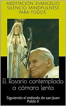 El Rosario contemplado a cámara lenta  Siguiendo el método de san Juan Pablo II  Spanish Edition