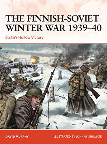 The Finnish-Soviet Winter War 1939–40: Stalin's Hollow Victory (Campaign) (English...