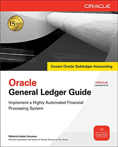 Oracle General Ledger Guide: Implement A Highly Automated Financial Processing System (Oracle Press) (Oracle (McGraw-Hill))