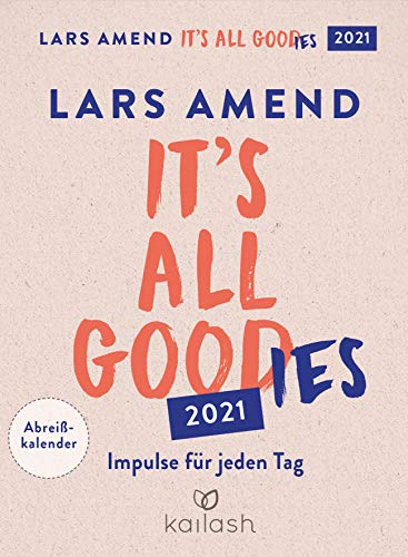 It's all good(ies): Abreißkalender 2021 - Impulse für jeden Tag