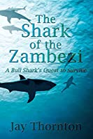 The Shark of the Zambezi: A Bull Shark's Quest to Survive