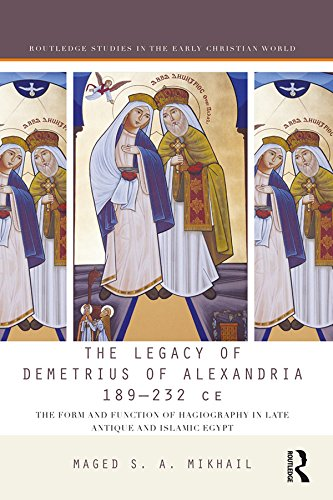 The Legacy of Demetrius of Alexandria 189-232 CE: The Form and Function of Hagiography in Late...