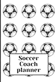 Soccer Coach Planner: Soccer Coach Notebook with Field Diagrams for Drawing Up Plays, Creating Drills, Planning Tactics and Strategies - 50 Pitch Templates for Soccer Coaches & Players