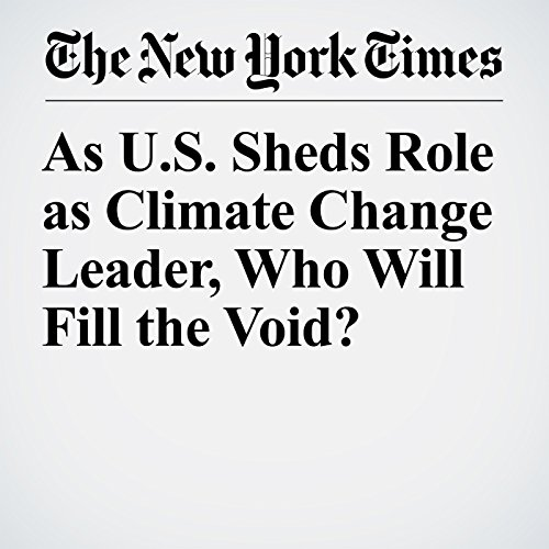 As U.S. Sheds Role as Climate Change Leader, Who Will Fill the Void? copertina