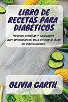 Libro de recetas para Diabéticos: Recetas sencillas y saludables para principiantes, para un nuevo estilo de vida saludable